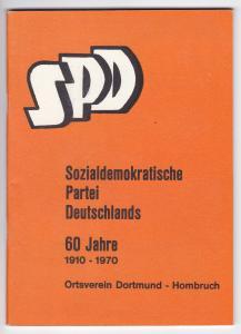 SPD 60 Jahre Ortsverein Dortmund-Hombruch. Festschrift. Sozialdemokratische Partei Deutschlands. 60 Jahre 1910-1970 Ortsverein Dortmund-Hombruch. Festschrift zum 60jährigen Bestehen verbunden mit Jubilar-Ehrung am Sonnabend, dem 17. Oktober 1970 um 19 ...