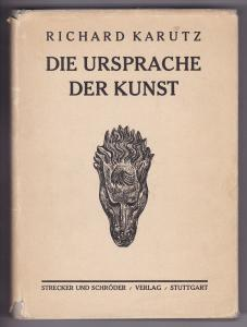 Die Ursprache der Kunst von Richard Karutz (Dr. Prof.) - Mit 8 Kunstdrucken und 225 Zeichnungen auf Tafeln. Mit s/w-Frontispiz = Tafel I: Südafrikanische Felsbilder