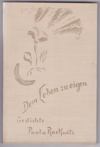 Dem Leben zu eigen. Gedichte von Paula Rackwitz 1944. Auf der Leerseite hat Paula Rackwitz eine persönliche Widmung und eine Unterschrift hinterlassen, datiert Dornach, Januar 1948