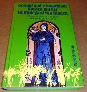 Gesund und schmackhaft kochen mit der Hl. Hildegard von Bingen. Ratschläge und Rezepte der Hildegard Küche - 3. Auflage 1989