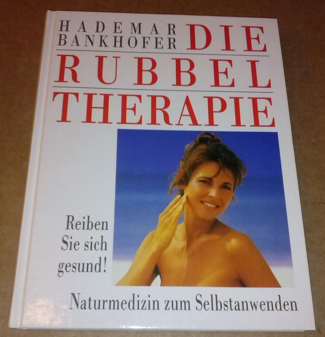 Die Rubbeltherapie [Rubbel-Therapie]. Reiben Sie sich gesund! Naturmedizin zum Selbstanwenden 0