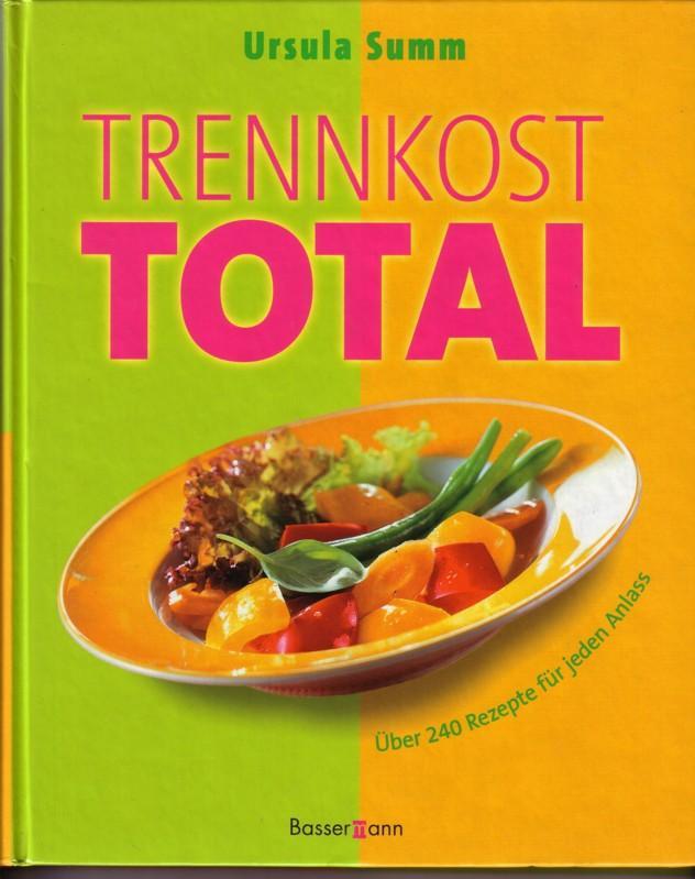 Trennkost TOTAL / Über 240 Rezepte für jeden Anlass 0