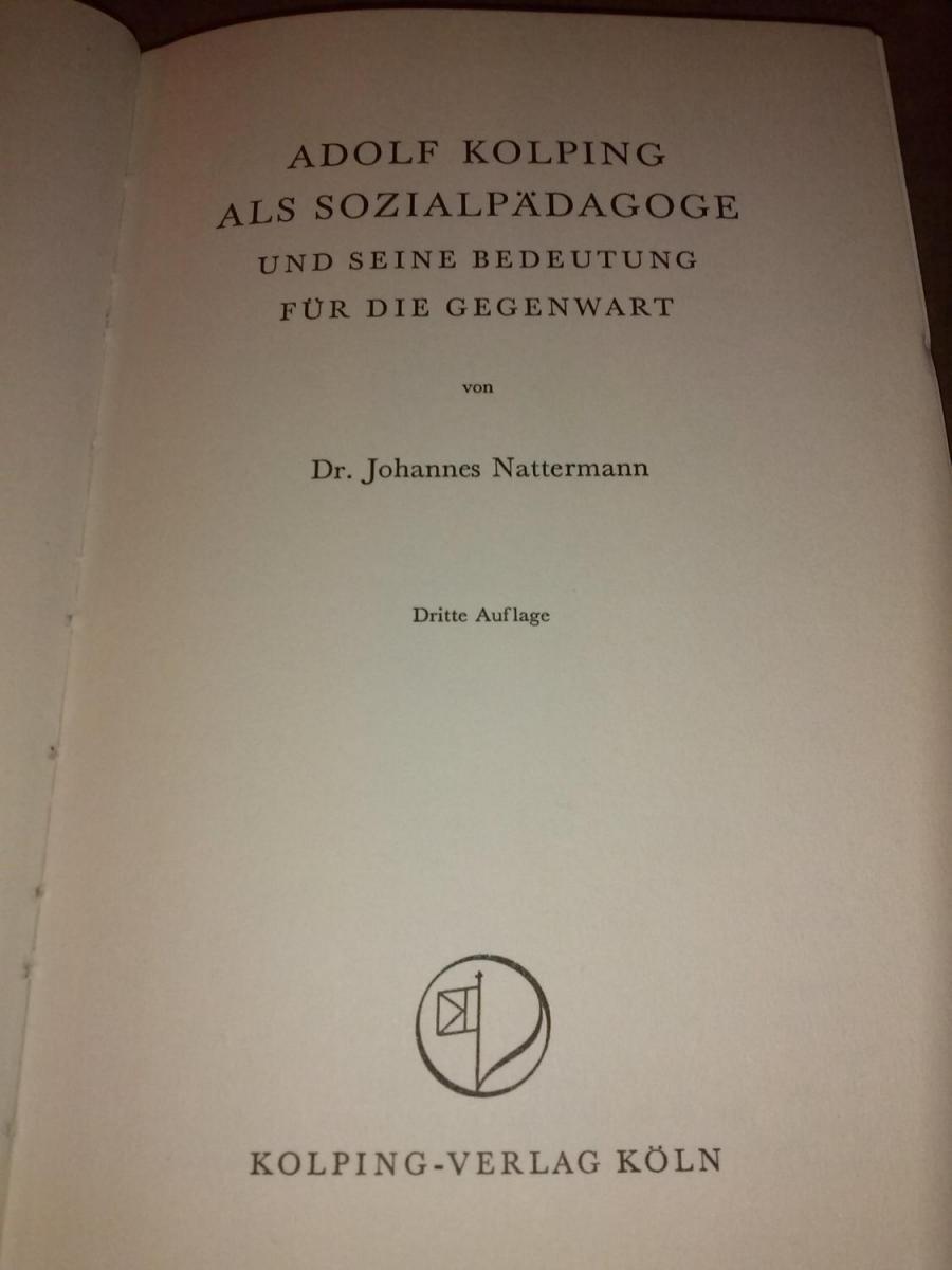 Adolf Kolping als Sozialpädagoge und seine Bedeutung für die Gegenwart von Dr. Johannes Nattermann - dritte Auflage 1
