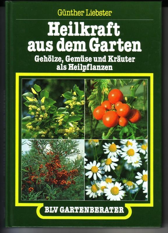 Heilkraft aus dem Garten. Gehölze, Gemüse und Kräuter als Heilpflanzen / BLV Gartenberater 0