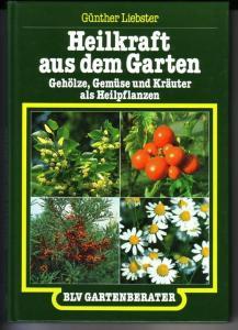 Heilkraft aus dem Garten. Gehölze, Gemüse und Kräuter als Heilpflanzen / BLV Gartenberater