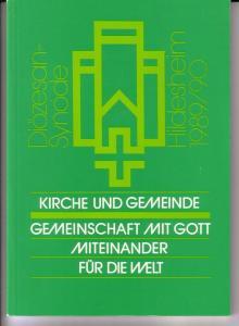 Diözesan-Synode Hildesheim 1989/90 - Kirche und Gemeinde / Gemeinschaft mit Gott - Miteinander - Für die Welt - herausgegeben vom Bistum Hildesheim im Dezember 1990 / Titelgestaltung: Paul König