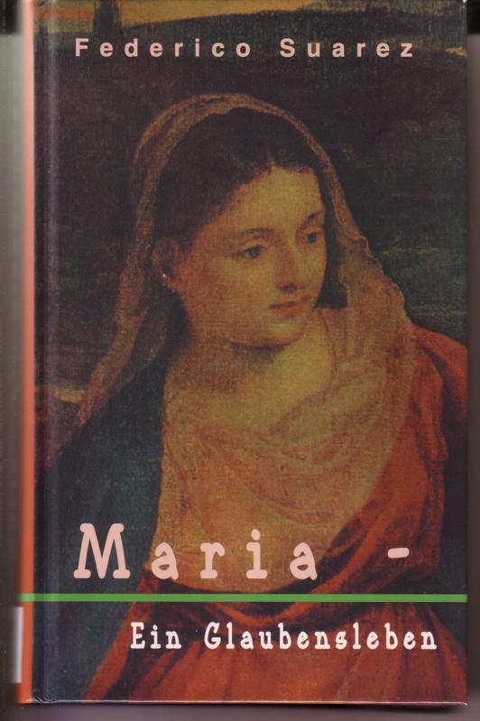 Maria - Ein Glaubensleben / Eine Veröffentlichung des Internationalen Mariologischen Arbeitskreises Kevelaer e.V. - Übertragen aus dem Spanischen - 1. Auflage Herbst 1998 0