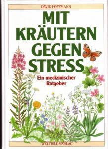 Mit Kräutern gegen Stress. Ein medizinischer Ratgeber - Genehmigte Lizenzausgabe für Weltbild, Augsburg 1992