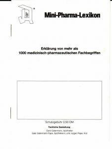 Mini-Pharma-Lexikon. Erklärung von mehr als 1000 medizinisch-pharmazeutischen Fachbegriffen. Fachliche Gestaltung: Gerd Gatermann (Apotheker), Gabi Gatermann-Pape (Apothekerin) und Jürgen Pape (Arzt)