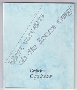 Blickt vorwärts, ob die Sonne steigt. Gedichte. Olga Sydow