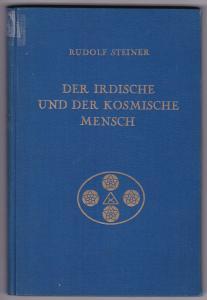 Der irdische und der kosmische Mensch. Neun Vorträge von Dr. Rudolf Steiner gehalten zwischen dem 23. Oktober 1911 und 20. Juni 1912 in Berlin. Nach einer vom Vortragenden nicht durchgesehenen Nachschrift mit einem Vorwort herausgegeben von Marie Stein...