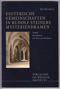Esoterische Gemeinschaften in Rudolf Steiners Mysteriendramen. Templer, Rosenkreuzer, Der Kreis um Benedictus. 1. Auflage 2010