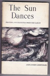 The Sun Dances. Prayers and Blessings from the Gaelic. Collected and translated by Alexander Carmichael. Chosen and with an Introduction by Adam Bittleston. Reprinted 1966. Sprache: englisch