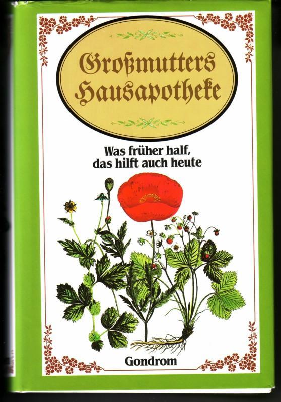 Großmutters Hausapotheke / Was früher half, das hilft auch heute / Mit über 240 Illustrationen vieler bekannter und unbekannter Künstler. Zusammengestellt und herausgegeben von Roland W. Fink-Henseler - Geprüft und bearbeitet von Dr. Volker Lachmann, B... 0