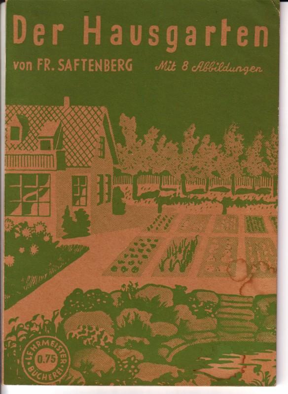Der Hausgarten von Fr. Saftenberg. Neubearbeitet von Fritz Hertel / Lehrmeister-Bücherei Nr. 1 - Mit 8 Abbildungen 0