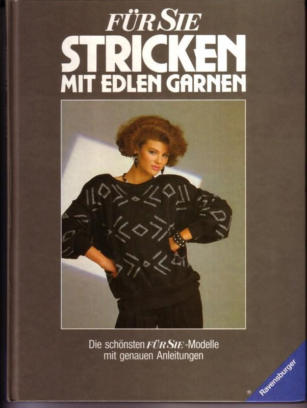 FÜR SIE / Stricken mit edlen Garnen / Die schönsten FÜR SIE-Modelle mit genauen Anleitungen / Bearb.: Mathilde Kaffenberger. Wohl 1990 zu datieren (cop. 1986). 0