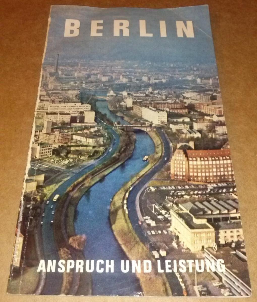 Berlin - Anspruch und Leistung / herausgegeben vom Presse- und Informationsamt des Landes Berlin 1965 0