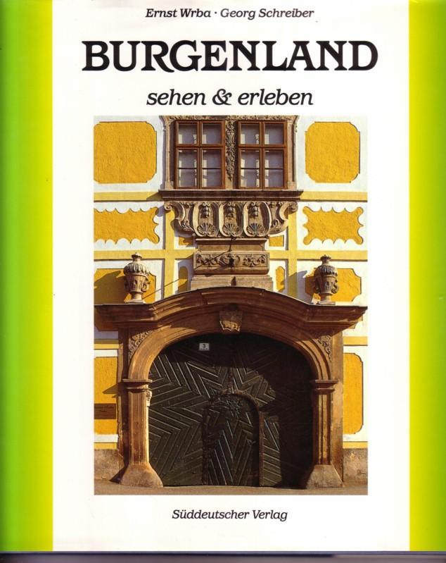 Burgenland sehen & erleben / Der Band enthält 104 Farbaufnahmen von Ernst Wrba. Die Karten zeichnete Studio Neuwirth. Das Photo auf der Vorderseite zeigt eine Fassade in Rust, das auf der Rückseite den Dorfteich von Apetlon. 0