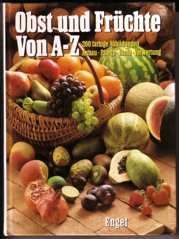 Obst und Früchte von A-Z. 200 farbige Abbildungen. Anbau, Pflege, Ernte, Verwertung - Texte und Rezepte: Anna Köhler und Sylvia Ullmann / Zeichnungen: Christine Schübel 0