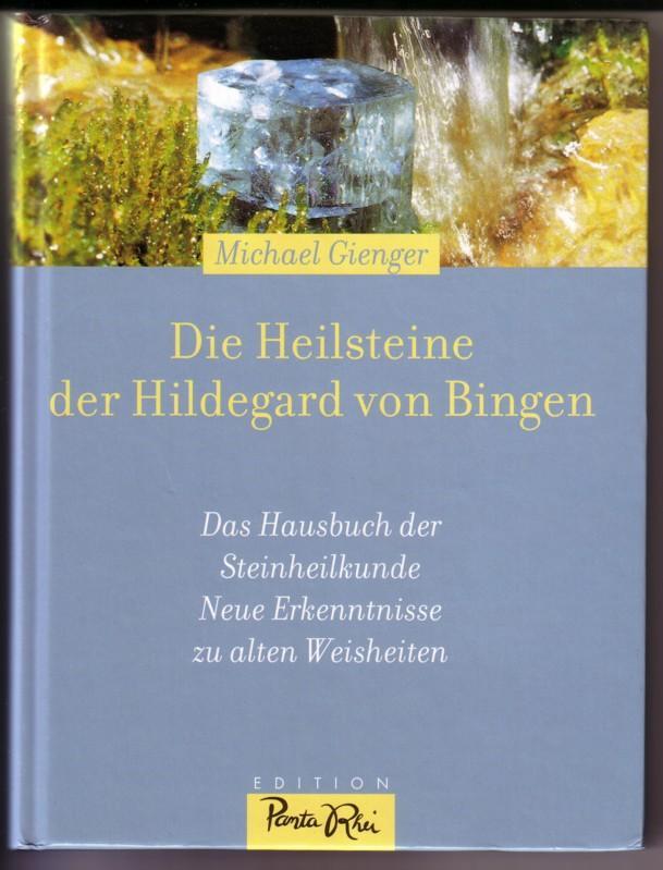 Die Heilsteine der Hildegard von Bingen. Das Hausbuch der Steinheilkunde. Neue Erkenntnisse zu alten Weisheiten. Mit Fotos von Ines Blersch. EDITION Panta Rhei 0