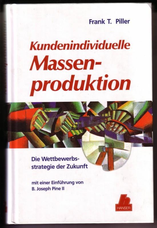 Kundenindividuelle Massenproduktion. Die Wettbewerbsstrategie der Zukunft mit einer Einführung von B. Joseph Pine II 0