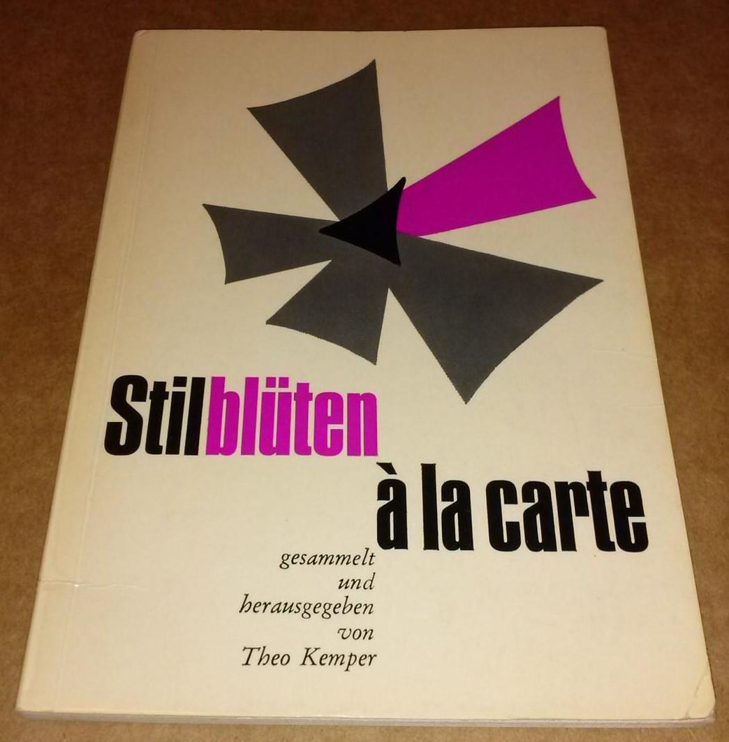 Stilblüten a la carte [à la carte] gesammelt und herausgegeben von Theo Kemper // Kempers Freizeit-Reihe 95 - Umschlag: Klaus Schermann 0
