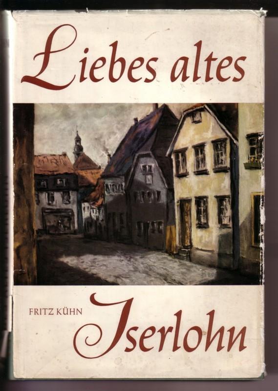 Liebes altes Iserlohn. Herausgegeben von Fritz Kühn - Neuausgabe 1967 0