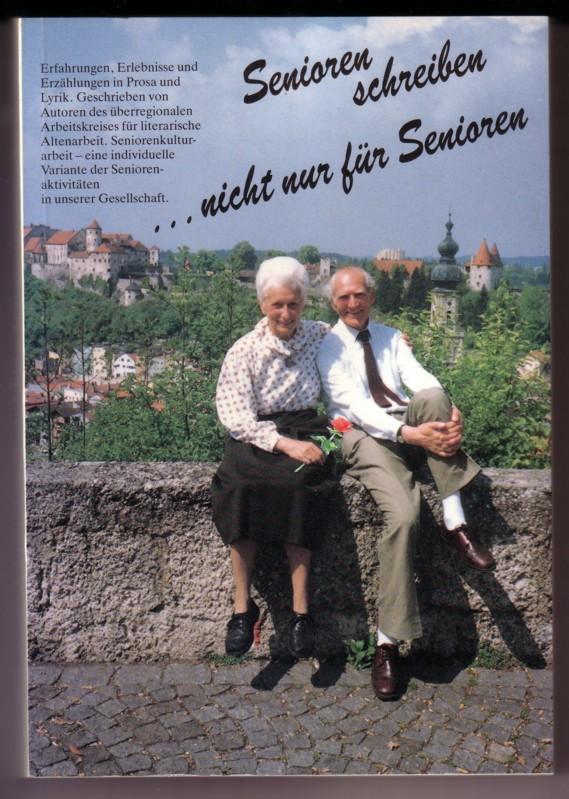 Senioren schreiben ...nicht nur für Senioren - Erfahrungen, Erlebnisse und Erzählungen in Prosa und Lyrik. Geschrieben von Autoren des überregionalen Arbeitskreises für literarische Altenarbeit. Seniorenkulturarbeit - eine individuelle Variante der Sen... 0