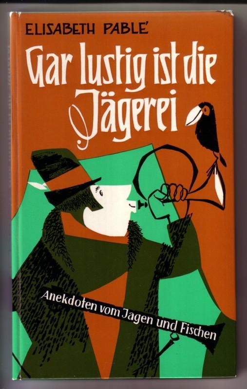Gar lustig ist die Jägerei - Anekdoten vom Jagen und Fischen - Dieses Buch erscheint als Band 29 in der Reihe Bechtle Anekdoten. Mit 19 Zeichnungen von Erich Hölle // Den Jägern Dr. Bruno Heger und Dr. Eberhard Stuchlik // 2. Auflage 1967 // ANBEI Werb... 0