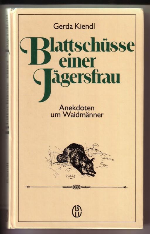 Blattschüsse einer Jägersfrau. Anekdoten um Waidmänner - Illustrationen von Hans Schimpke 0