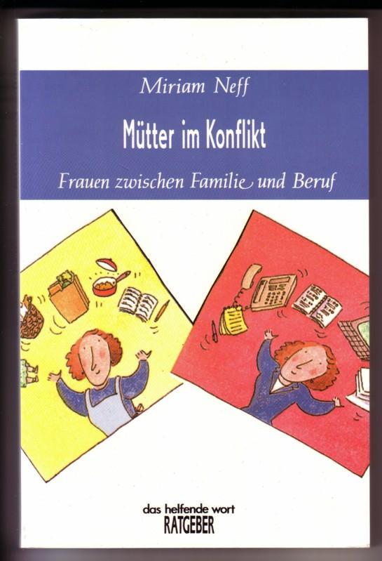 Mütter im Konflikt. Frauen zwischen Familie und Beruf - das helfende wort RATGEBER / Deutsch von Friedhilde Stricker 0
