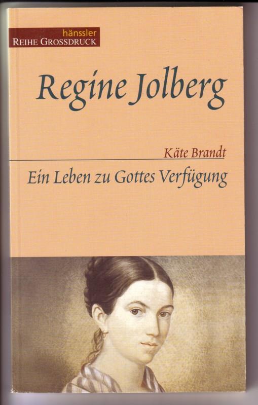 Regine Jolberg. Ein Leben zu Gottes Verfügung - hänssler Reihe Großdruck - Umschlaggestaltung: Daniel Kocherscheidt 0