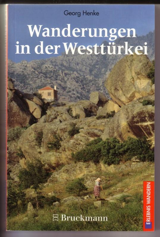 Wanderungen in der Westtürkei - ERLEBNIS WANDERN - 35 Touren zwischen Istanbul und Marmaris mit Schwerpunkt Südägäis. Mit 92 Fotos, davon 70 in Farbe, 33 Kartenskizzen und einer Übersichtskarte 0