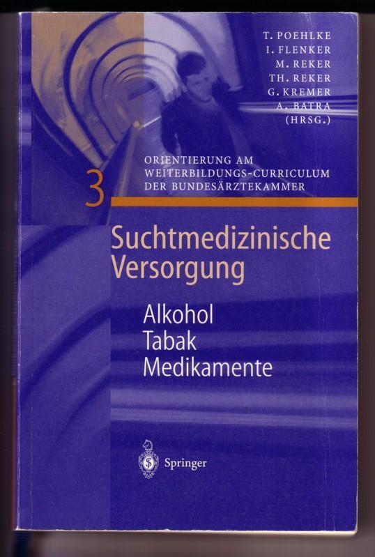 Suchtmedizinische Versorgung 3 - Alkohol Tabak Medikamente. Mit 31 Abbildungen und 20 Tabellen - Orientierung am Weiterbildungs-Curriculum der Bundesärztekammer // T. Poehlke, I. Flenker, M. Reker, Th. Reker, G. Kremer, A. Batra (Hrsg.) // Mit freundli... 0