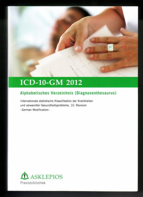 ICD-10-GM 2012 - Alphabetisches Verzeichnis (Diagnosenthesaurus) - Internationale statistische Klassifikation der Krankheiten und verwandter Gesundheitsprobleme, 10. Revision / German Modification. Herausgegeben vom Deutschen Institut für Medizinische ... 0