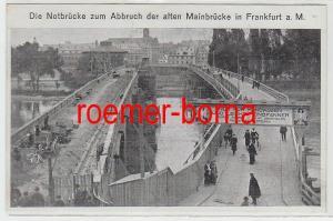 82950 Ak Die Notbrücke zum Abbruch der alten Mainbrücke in Frankfurt am Main
