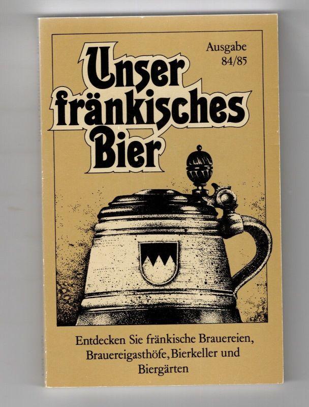 Unser fränkisches Bier. Ausgabe 84/85 Brauereien, Gasthöfe, Bierkeller,