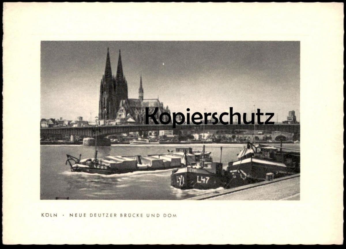 ALTE KARTE KÖLN NEUE DEUTZER BRÜCKE UND DOM cargo ship Frachtschiff L47 Ansichtskarte postcard AK cpa