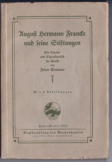 Sommer, Feodor (Hrsg.). August Hermann Francke und seine Stiftungen.