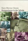 Henze, Hans Werner (Hrsg.). Komponieren in der Schule. Notizen aus einer Werkstatt .