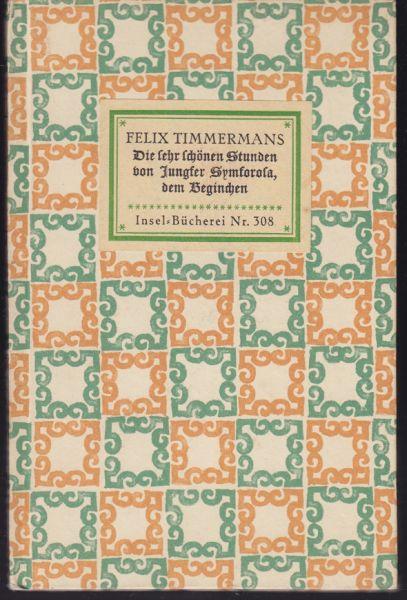 Timmermans, Felix. Die sehr schönen Stunden von Jungfer Symforosa, dem Beginchen.