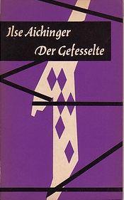 Aichinger, Ilse. Der Gefesselte. 1