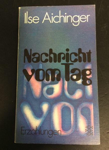 Aichinger, Ilse. Nachricht vom Tag. 1