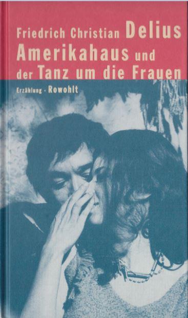 Delius, Friedrich Christian. Amerikahaus und der Tanz um die Frauen.