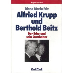 Friz, Diana Maria. Alfried Krupp und Berthold Beitz.