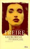 Freire, Espido. Gefrorene Pfirsiche.