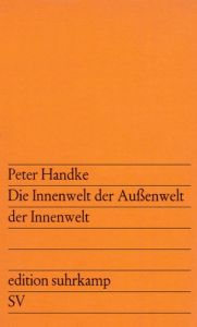 Handke, Peter. Die Innenwelt der Aussenwelt der Innenwelt.