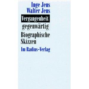 Jens, Inge und Walter Jens. Vergangenheit gegenwärtig.