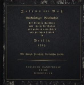 Voß, Julius von und Uwe (Hrsg.) Otto. Merkwürdiger Briefwechsel der blonden Karoline mit ihrem Liebhaber und anderen vornehmen und geringen Leuten in Berlin 1813.