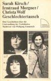 Kirsch, Sarah [Mitverf.], Irmtraud [Mitverf.] Morgner und Christa [Mitverf.] Wolf. Geschlechtertausch.